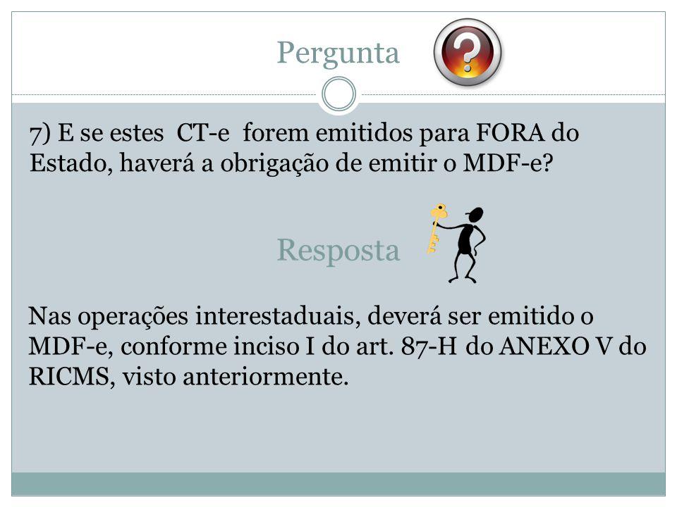 Pergunta 7) E se estes CT-e forem emitidos para FORA do Estado, haverá a obrigação de emitir o MDF-e.