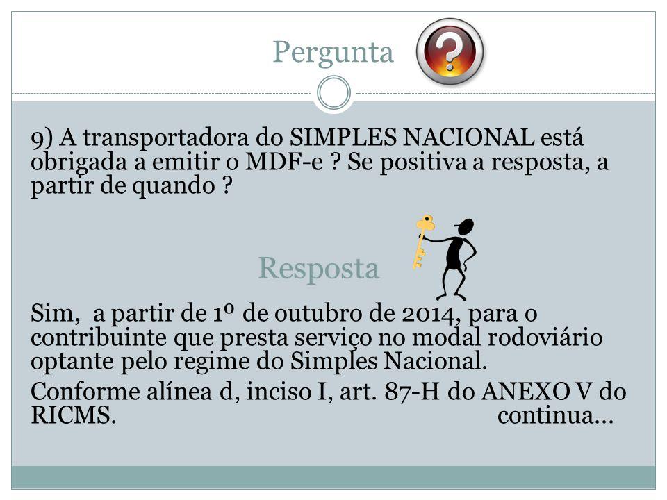 Pergunta 9) A transportadora do SIMPLES NACIONAL está obrigada a emitir o MDF-e ? Se positiva a resposta, a partir de quando ? Sim, a partir de 1º de
