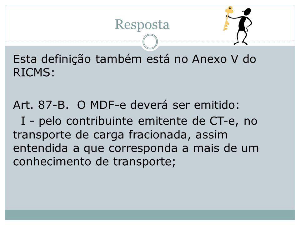 Esta definição também está no Anexo V do RICMS: Art. 87-B. O MDF-e deverá ser emitido: I - pelo contribuinte emitente de CT-e, no transporte de carga