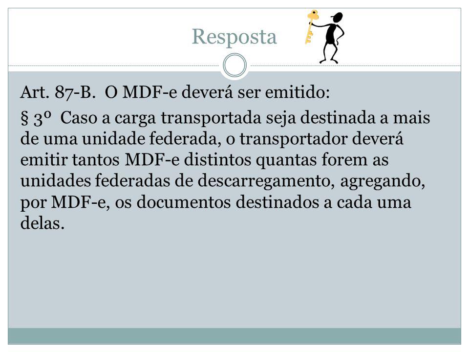 Resposta Art. 87-B. O MDF-e deverá ser emitido: § 3º Caso a carga transportada seja destinada a mais de uma unidade federada, o transportador deverá e