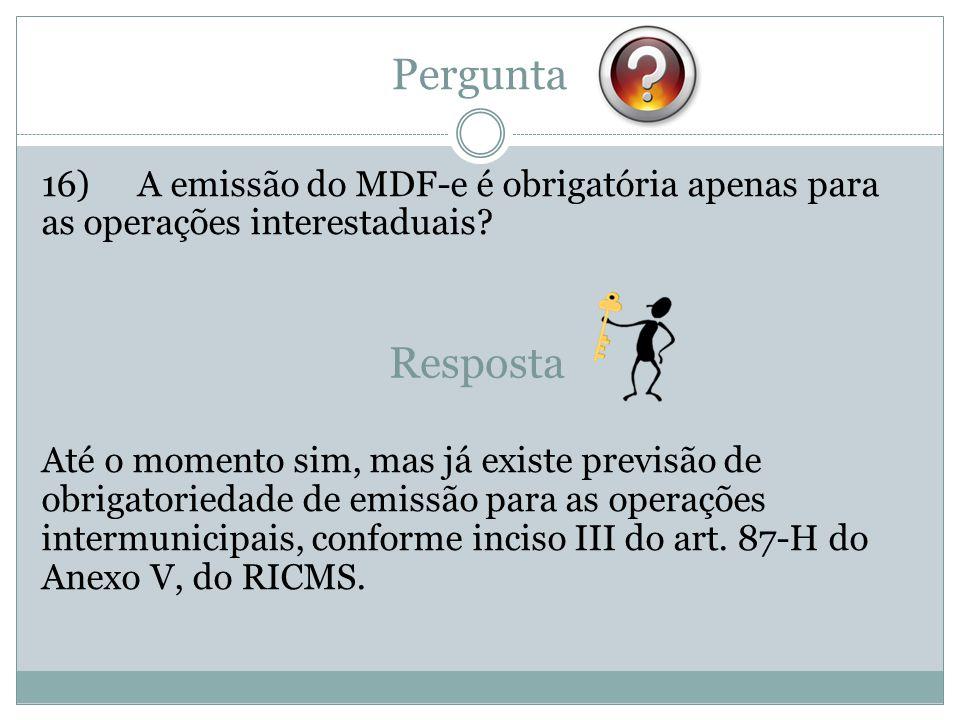Pergunta 16)A emissão do MDF-e é obrigatória apenas para as operações interestaduais? Até o momento sim, mas já existe previsão de obrigatoriedade de