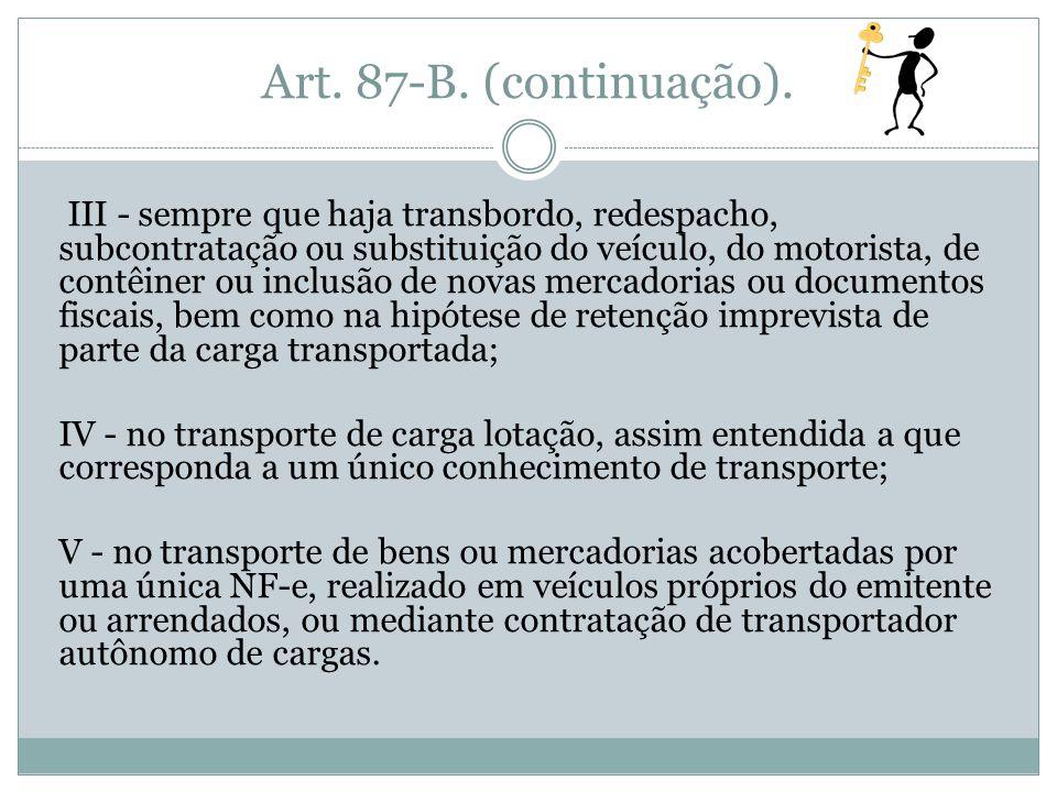 Art. 87-B. (continuação). III - sempre que haja transbordo, redespacho, subcontratação ou substituição do veículo, do motorista, de contêiner ou inclu