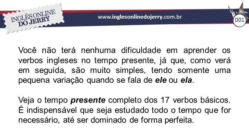 www.inglesonlinedojerry.com.br 001 Você não terá nenhuma dificuldade em aprender os verbos ingleses no tempo presente, já que, como verá em seguida, s