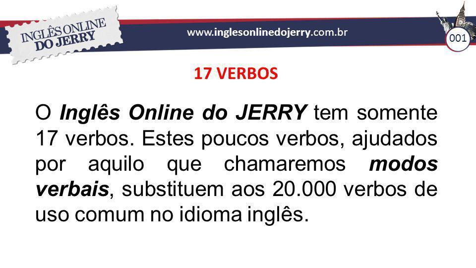 www.inglesonlinedojerry.com.br 001 17 VERBOS O Inglês Online do JERRY tem somente 17 verbos. Estes poucos verbos, ajudados por aquilo que chamaremos m
