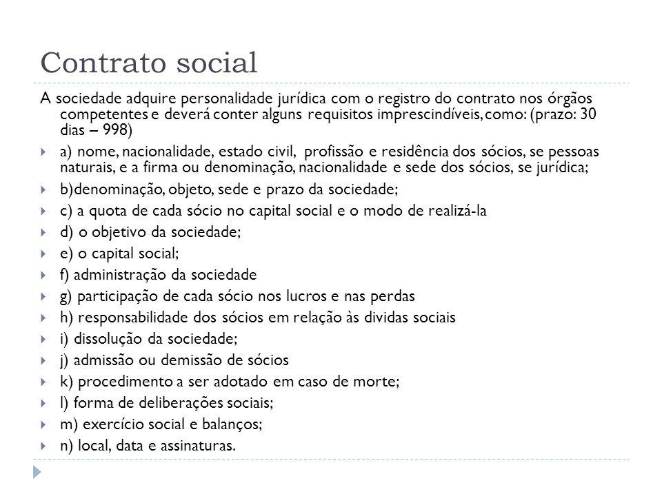 Contrato social A sociedade adquire personalidade jurídica com o registro do contrato nos órgãos competentes e deverá conter alguns requisitos impresc