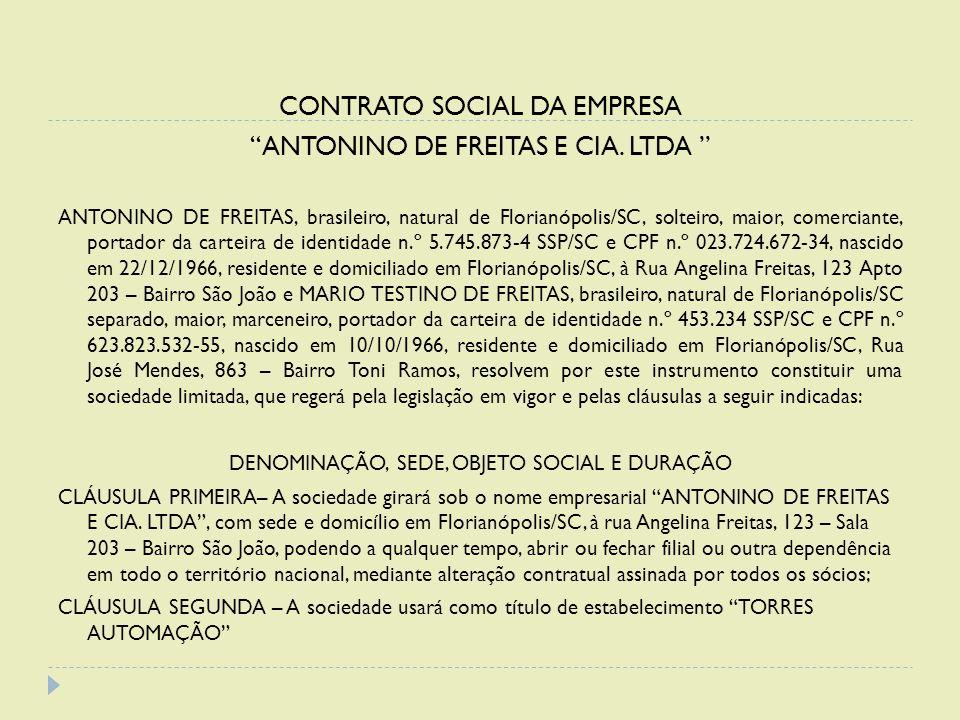 """CONTRATO SOCIAL DA EMPRESA """"ANTONINO DE FREITAS E CIA. LTDA """" ANTONINO DE FREITAS, brasileiro, natural de Florianópolis/SC, solteiro, maior, comercian"""