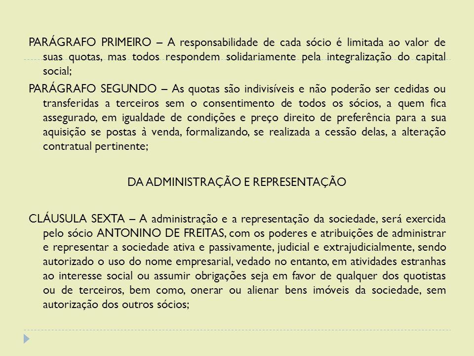 PARÁGRAFO PRIMEIRO – A responsabilidade de cada sócio é limitada ao valor de suas quotas, mas todos respondem solidariamente pela integralização do ca
