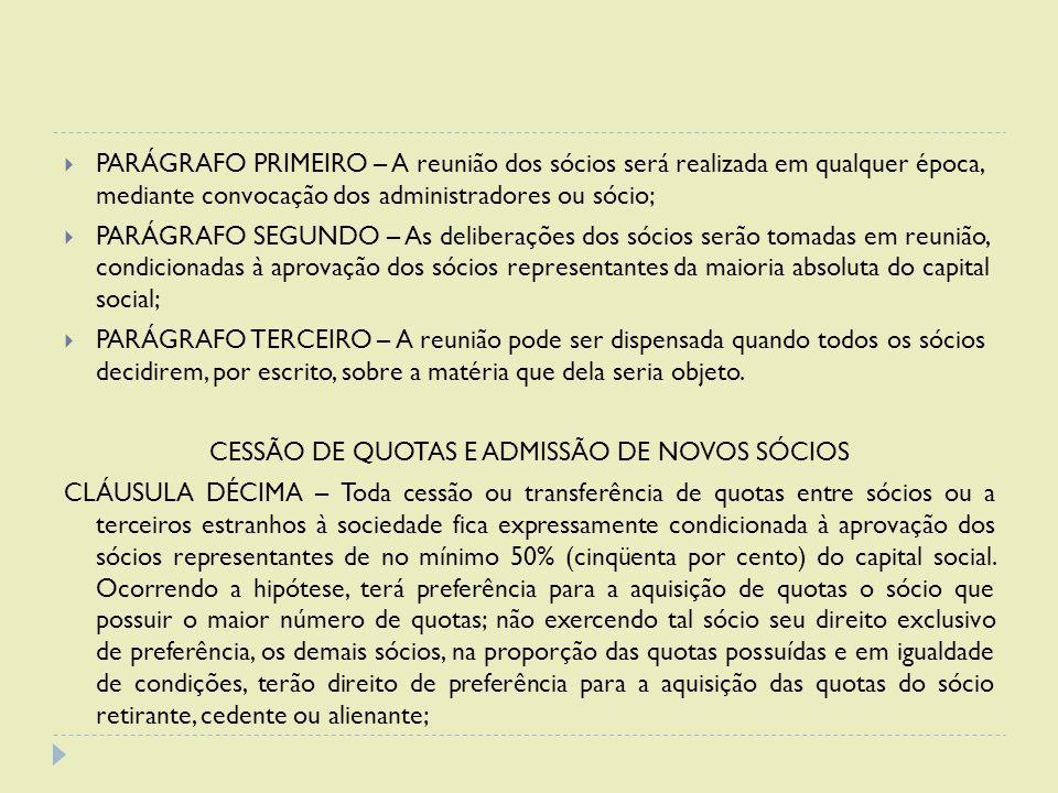  PARÁGRAFO PRIMEIRO – A reunião dos sócios será realizada em qualquer época, mediante convocação dos administradores ou sócio;  PARÁGRAFO SEGUNDO –