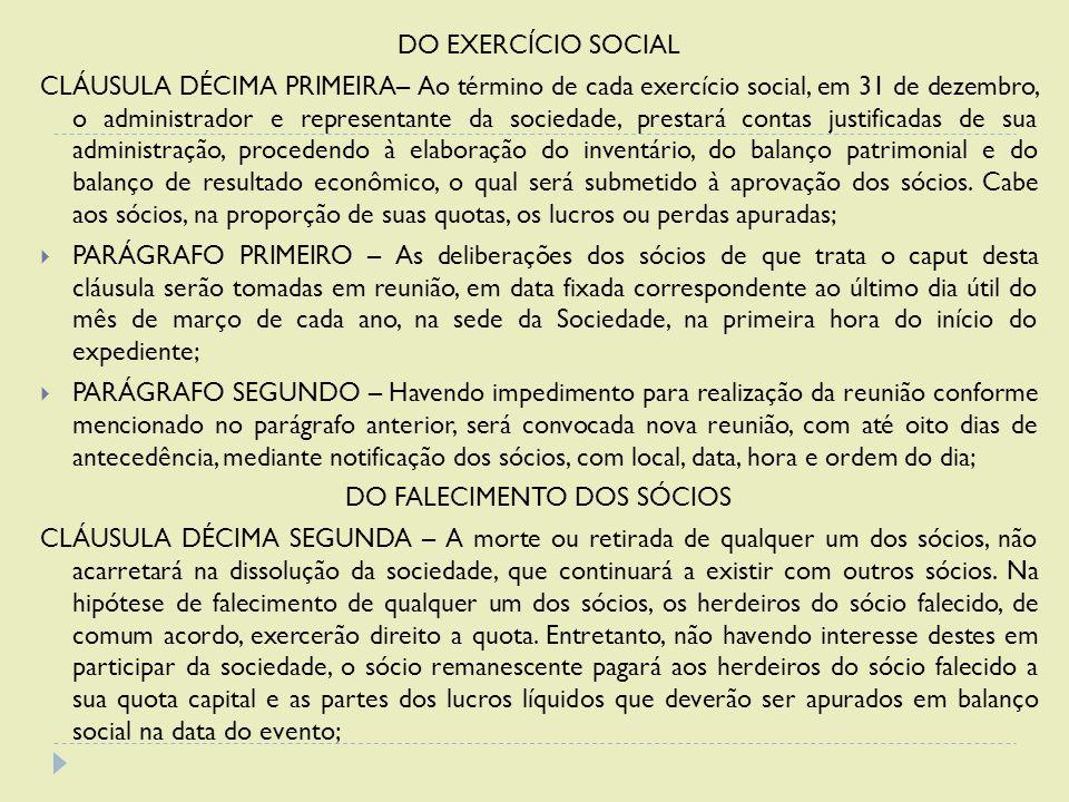 DO EXERCÍCIO SOCIAL CLÁUSULA DÉCIMA PRIMEIRA– Ao término de cada exercício social, em 31 de dezembro, o administrador e representante da sociedade, pr