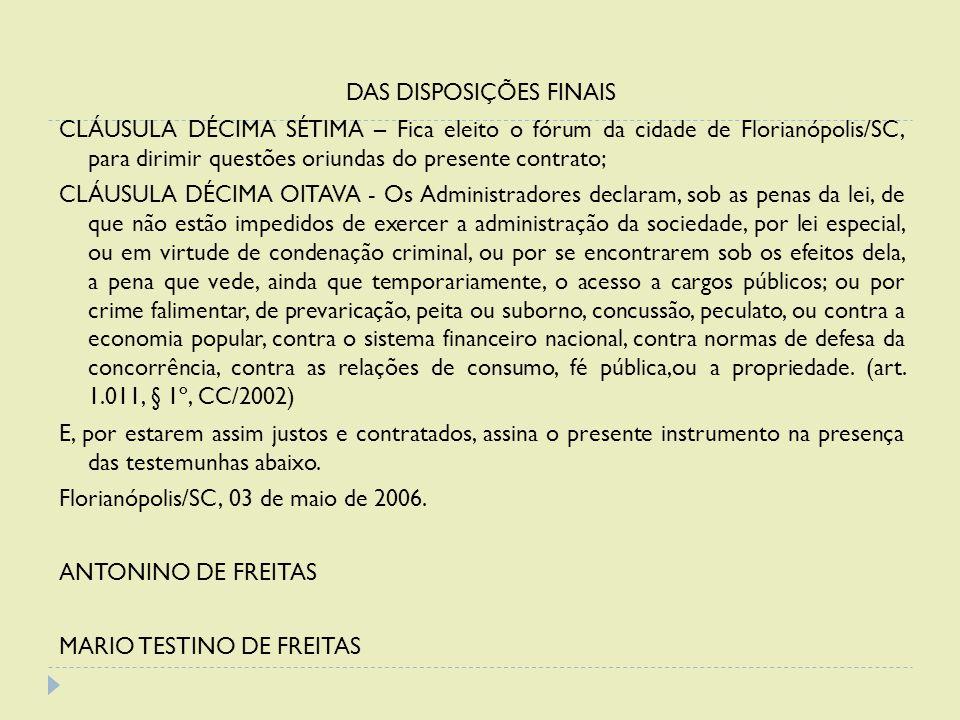 DAS DISPOSIÇÕES FINAIS CLÁUSULA DÉCIMA SÉTIMA – Fica eleito o fórum da cidade de Florianópolis/SC, para dirimir questões oriundas do presente contrato
