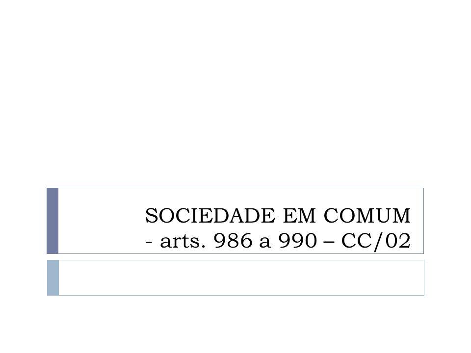 SOCIEDADE EM COMUM - arts. 986 a 990 – CC/02