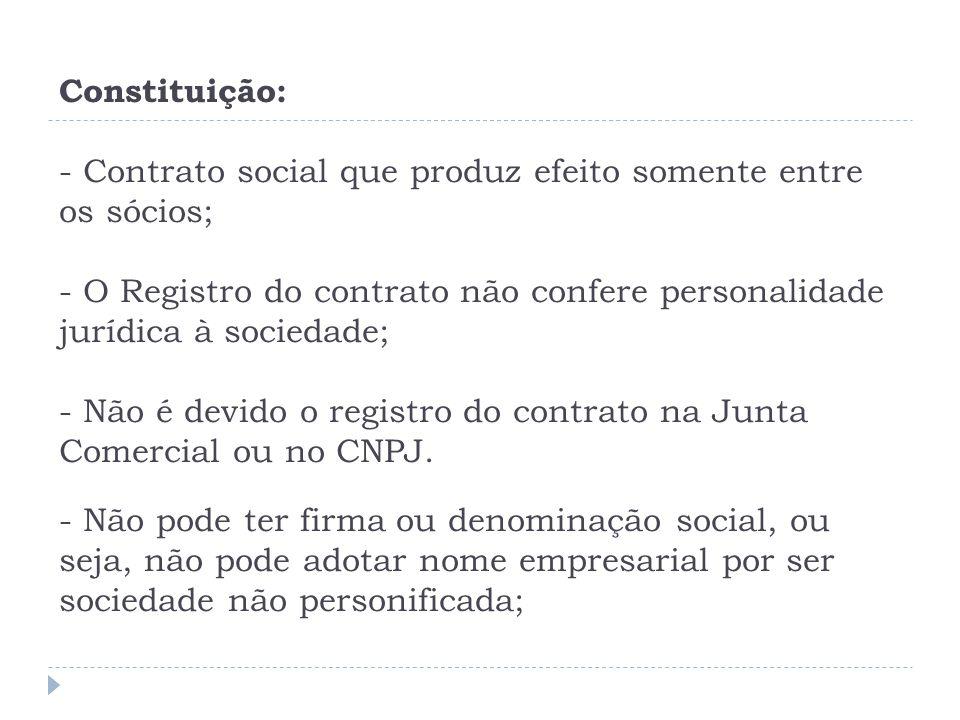 Constituição: - Contrato social que produz efeito somente entre os sócios; - O Registro do contrato não confere personalidade jurídica à sociedade; -