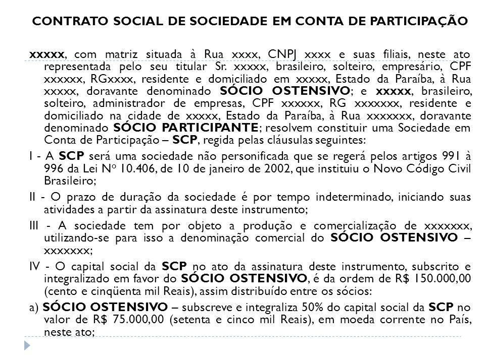 CONTRATO SOCIAL DE SOCIEDADE EM CONTA DE PARTICIPAÇÃO xxxxx, com matriz situada à Rua xxxx, CNPJ xxxx e suas filiais, neste ato representada pelo seu