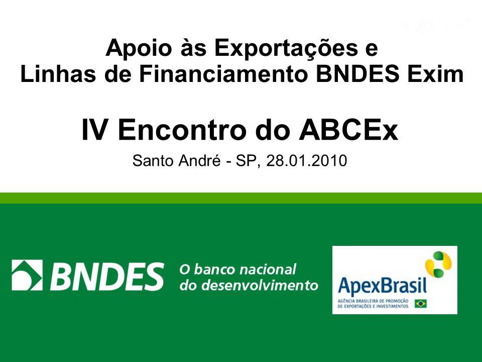 1 Apoio às Exportações e Linhas de Financiamento BNDES Exim IV Encontro do ABCEx Santo André - SP, 28.01.2010