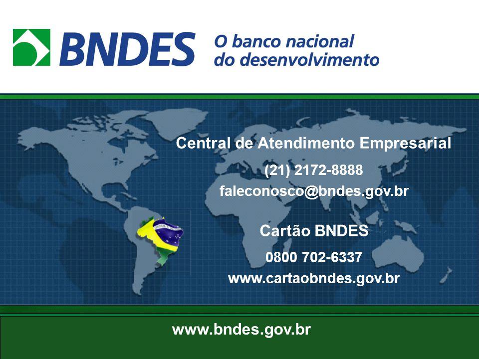 48 www.bndes.gov.br Central de Atendimento Empresarial (21) 2172-8888 faleconosco@bndes.gov.br Cartão BNDES 0800 702-6337 www.cartaobndes.gov.br