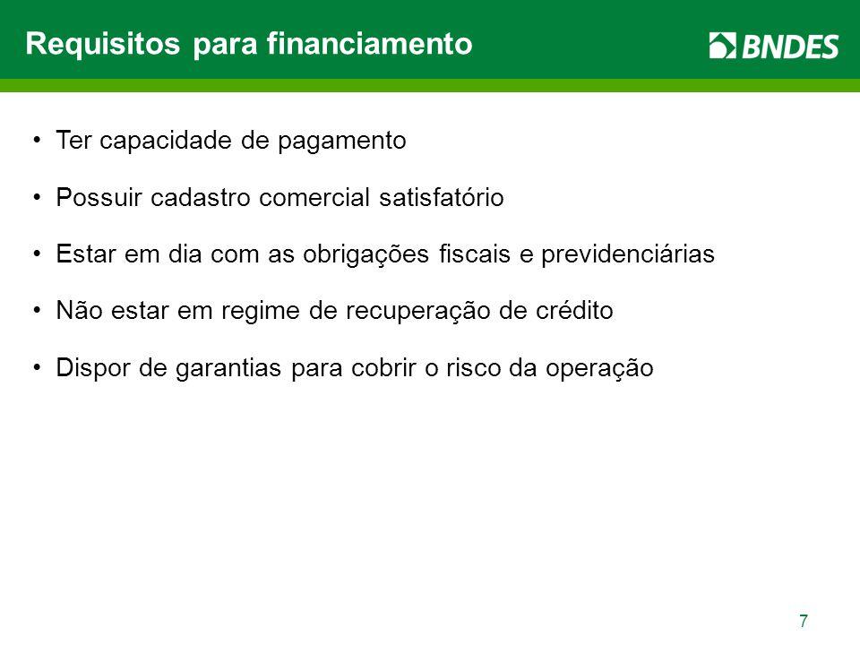 7 Requisitos para financiamento Ter capacidade de pagamento Possuir cadastro comercial satisfatório Estar em dia com as obrigações fiscais e previdenciárias Não estar em regime de recuperação de crédito Dispor de garantias para cobrir o risco da operação