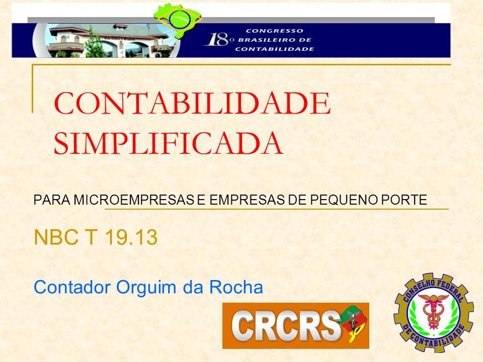 CONTABILIDADE SIMPLIFICADA PARA MICROEMPRESAS E EMPRESAS DE PEQUENO PORTE NBC T 19.13 Contador Orguim da Rocha