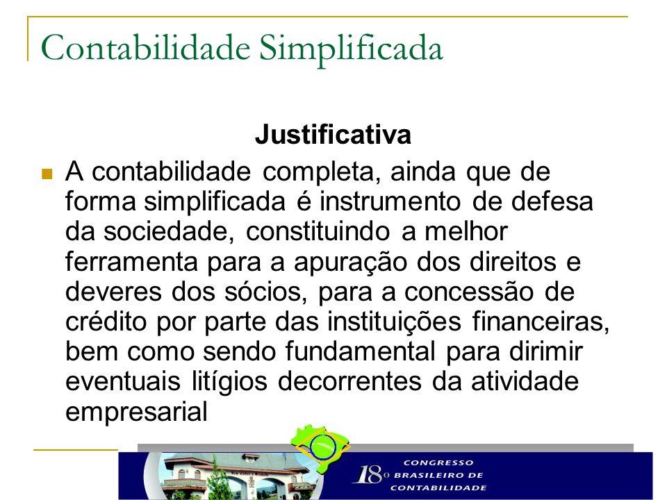 Contabilidade Simplificada Justificativa A contabilidade completa, ainda que de forma simplificada é instrumento de defesa da sociedade, constituindo