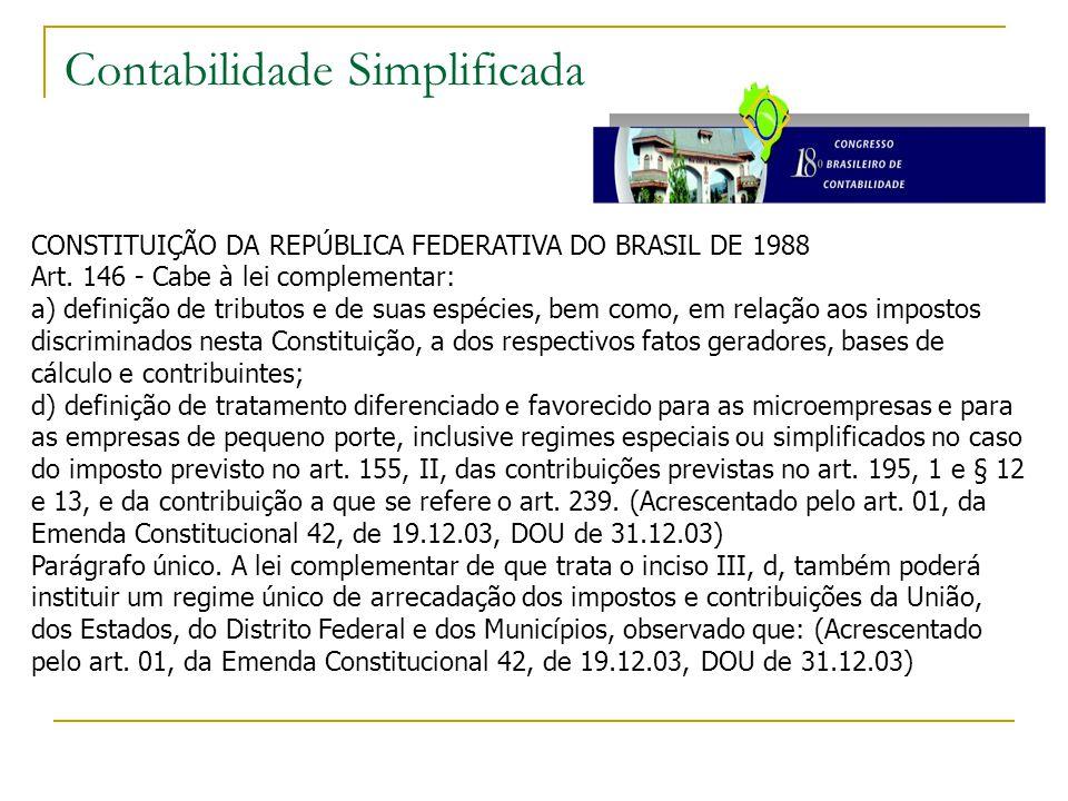 Contabilidade Simplificada CONSTITUIÇÃO DA REPÚBLICA FEDERATIVA DO BRASIL DE 1988 Art. 146 - Cabe à lei complementar: a) definição de tributos e de su