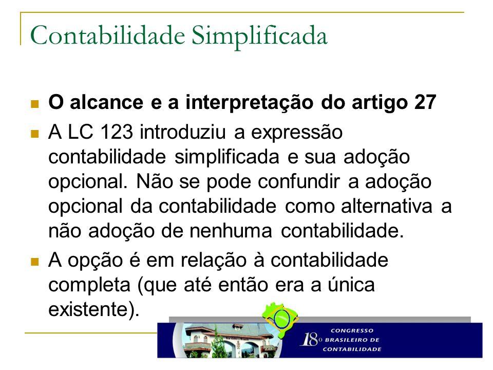 Contabilidade Simplificada O alcance e a interpretação do artigo 27 A LC 123 introduziu a expressão contabilidade simplificada e sua adoção opcional.