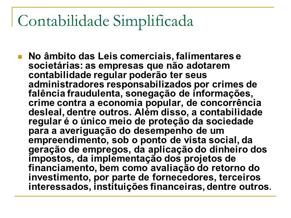 Contabilidade Simplificada No âmbito das Leis comerciais, falimentares e societárias: as empresas que não adotarem contabilidade regular poderão ter s