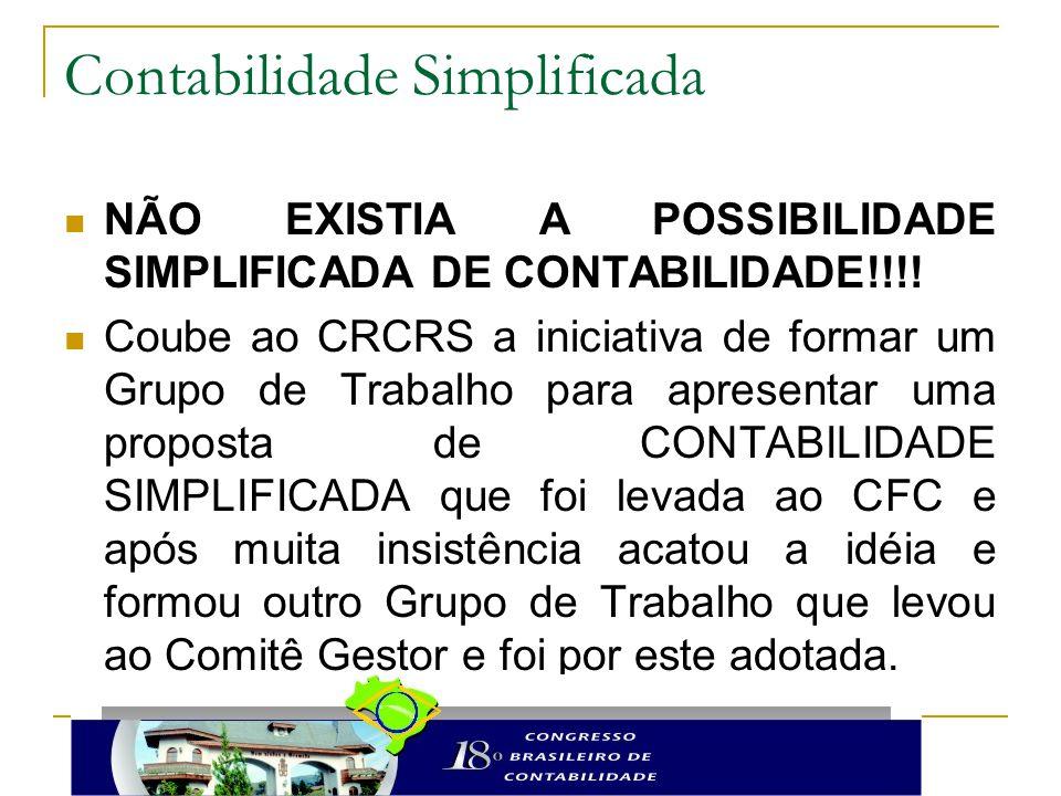 Contabilidade Simplificada NÃO EXISTIA A POSSIBILIDADE SIMPLIFICADA DE CONTABILIDADE!!!! Coube ao CRCRS a iniciativa de formar um Grupo de Trabalho pa