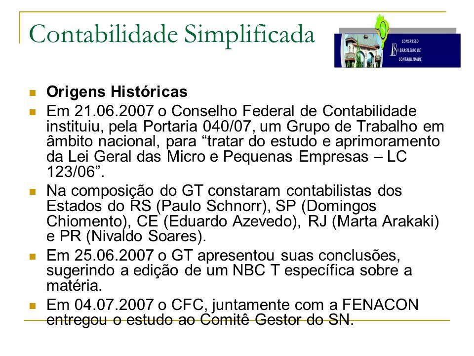 Contabilidade Simplificada Origens Históricas Em 21.06.2007 o Conselho Federal de Contabilidade instituiu, pela Portaria 040/07, um Grupo de Trabalho em âmbito nacional, para tratar do estudo e aprimoramento da Lei Geral das Micro e Pequenas Empresas – LC 123/06 .