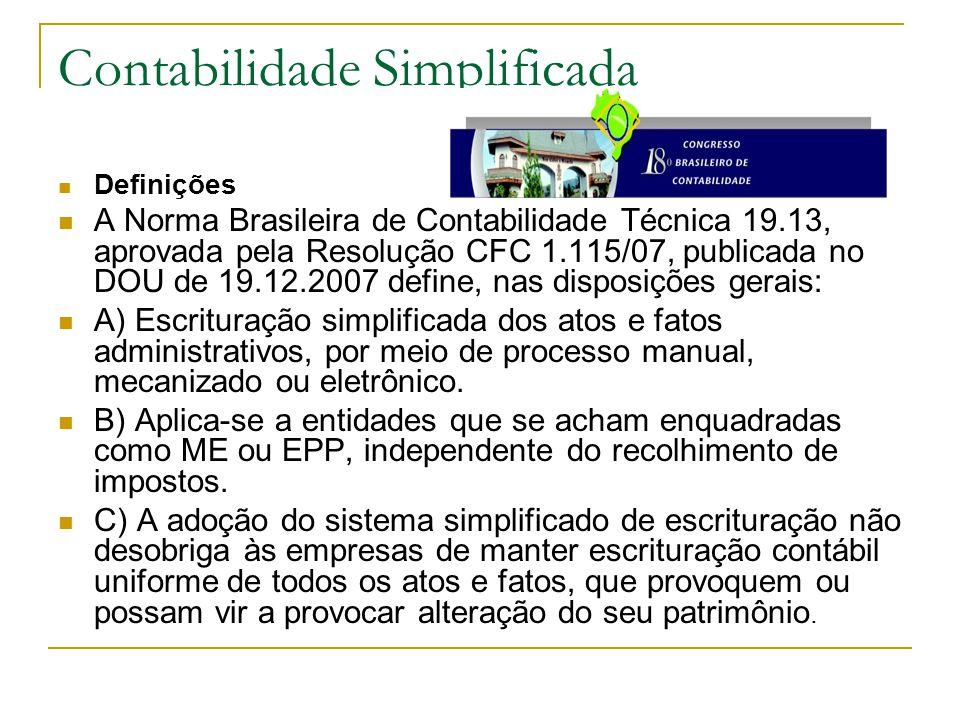Definições A Norma Brasileira de Contabilidade Técnica 19.13, aprovada pela Resolução CFC 1.115/07, publicada no DOU de 19.12.2007 define, nas disposições gerais: A) Escrituração simplificada dos atos e fatos administrativos, por meio de processo manual, mecanizado ou eletrônico.