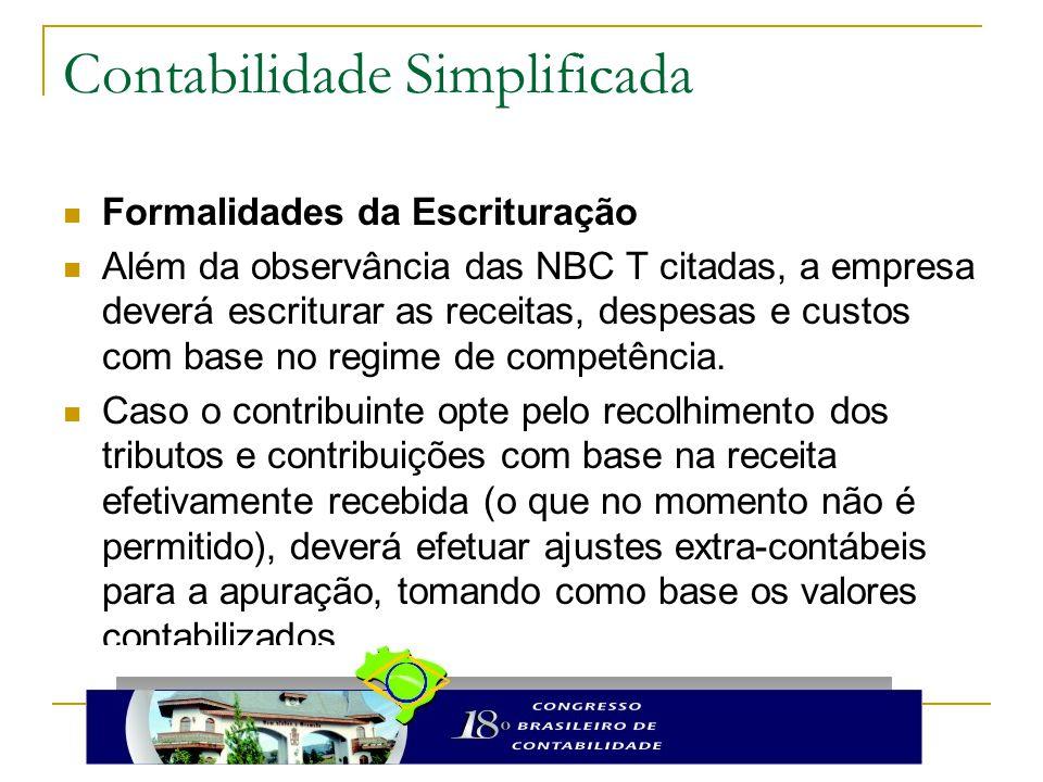 Contabilidade Simplificada Formalidades da Escrituração Além da observância das NBC T citadas, a empresa deverá escriturar as receitas, despesas e cus