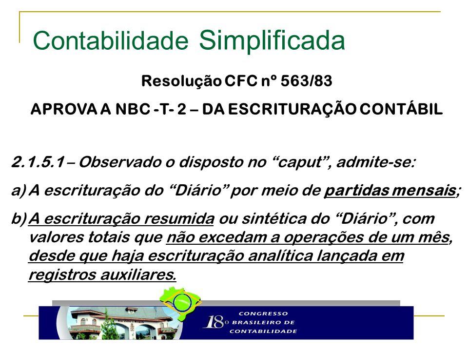 """Resolução CFC nº 563/83 APROVA A NBC -T- 2 – DA ESCRITURAÇÃO CONTÁBIL 2.1.5.1 – Observado o disposto no """"caput"""", admite-se: a)A escrituração do """"Diári"""