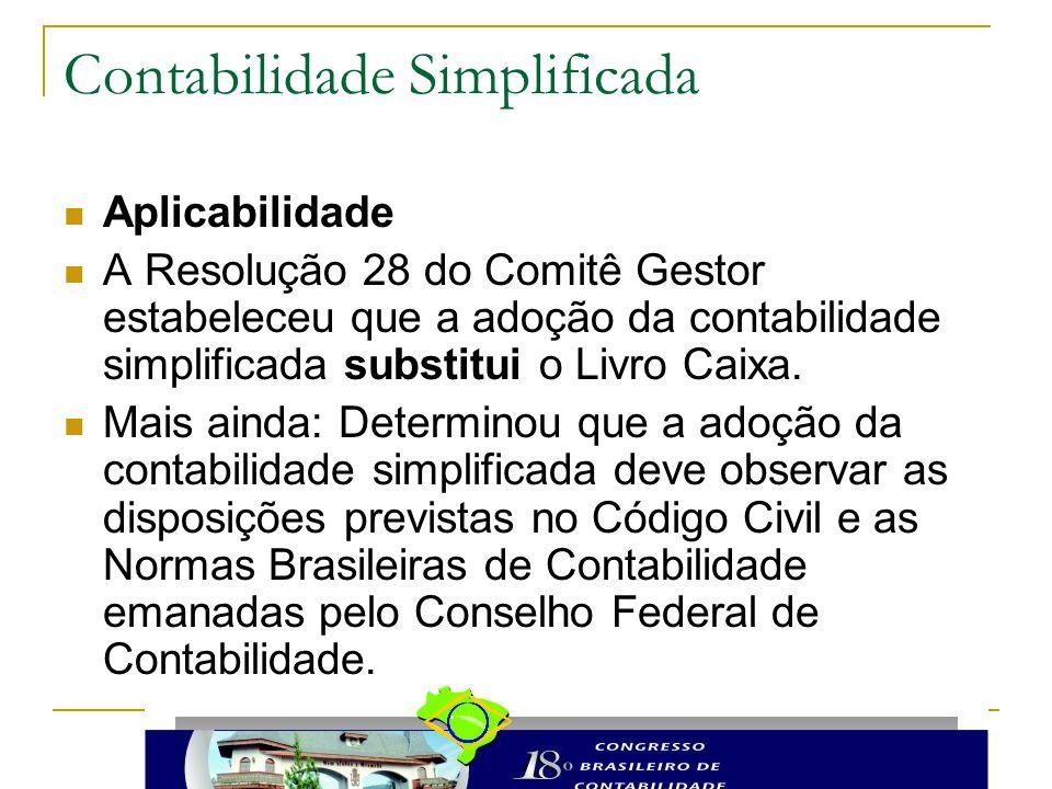 Contabilidade Simplificada Aplicabilidade A Resolução 28 do Comitê Gestor estabeleceu que a adoção da contabilidade simplificada substitui o Livro Caixa.