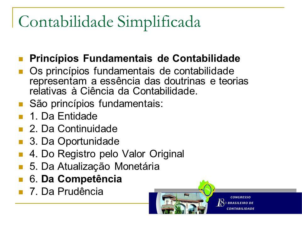 Contabilidade Simplificada Princípios Fundamentais de Contabilidade Os princípios fundamentais de contabilidade representam a essência das doutrinas e teorias relativas à Ciência da Contabilidade.