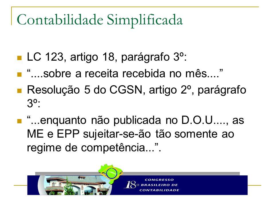 Contabilidade Simplificada LC 123, artigo 18, parágrafo 3º: ....sobre a receita recebida no mês.... Resolução 5 do CGSN, artigo 2º, parágrafo 3º: ...enquanto não publicada no D.O.U...., as ME e EPP sujeitar-se-ão tão somente ao regime de competência... .