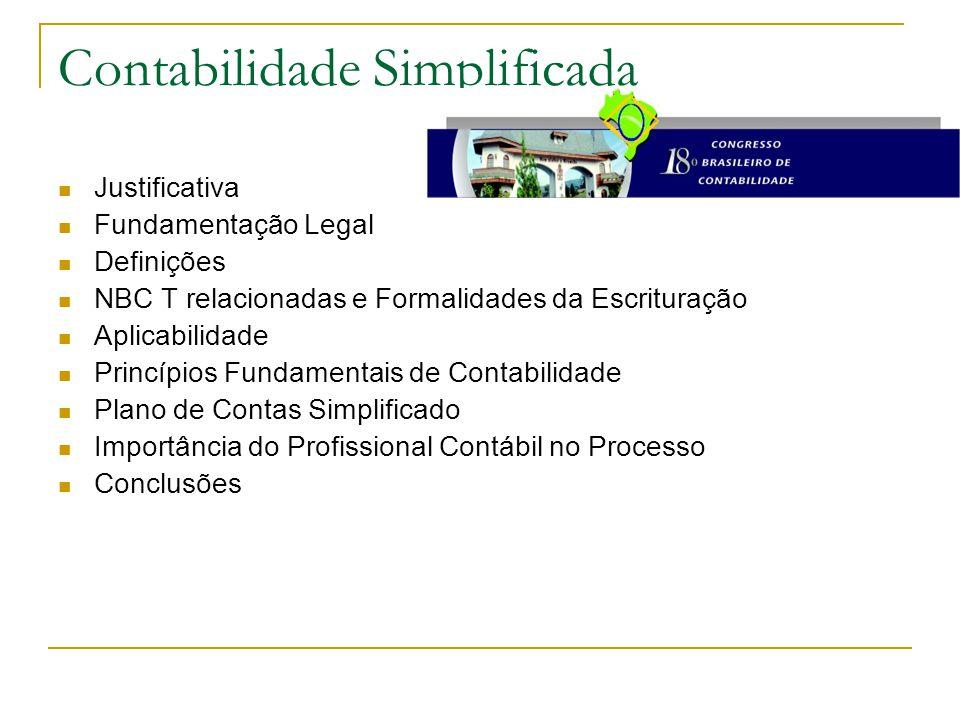 Contabilidade Simplificada Justificativa Fundamentação Legal Definições NBC T relacionadas e Formalidades da Escrituração Aplicabilidade Princípios Fundamentais de Contabilidade Plano de Contas Simplificado Importância do Profissional Contábil no Processo Conclusões