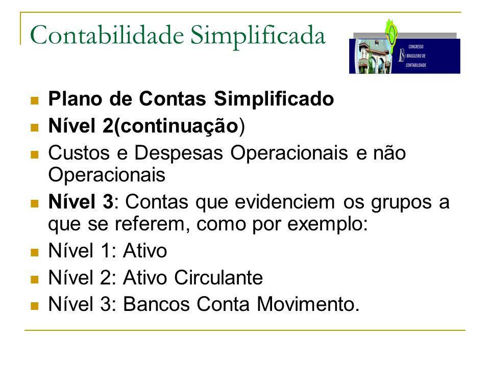 Contabilidade Simplificada Plano de Contas Simplificado Nível 2(continuação) Custos e Despesas Operacionais e não Operacionais Nível 3: Contas que evi