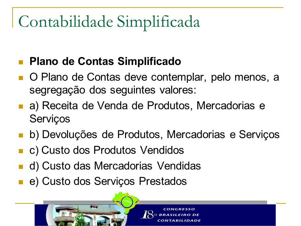 Contabilidade Simplificada Plano de Contas Simplificado O Plano de Contas deve contemplar, pelo menos, a segregação dos seguintes valores: a) Receita