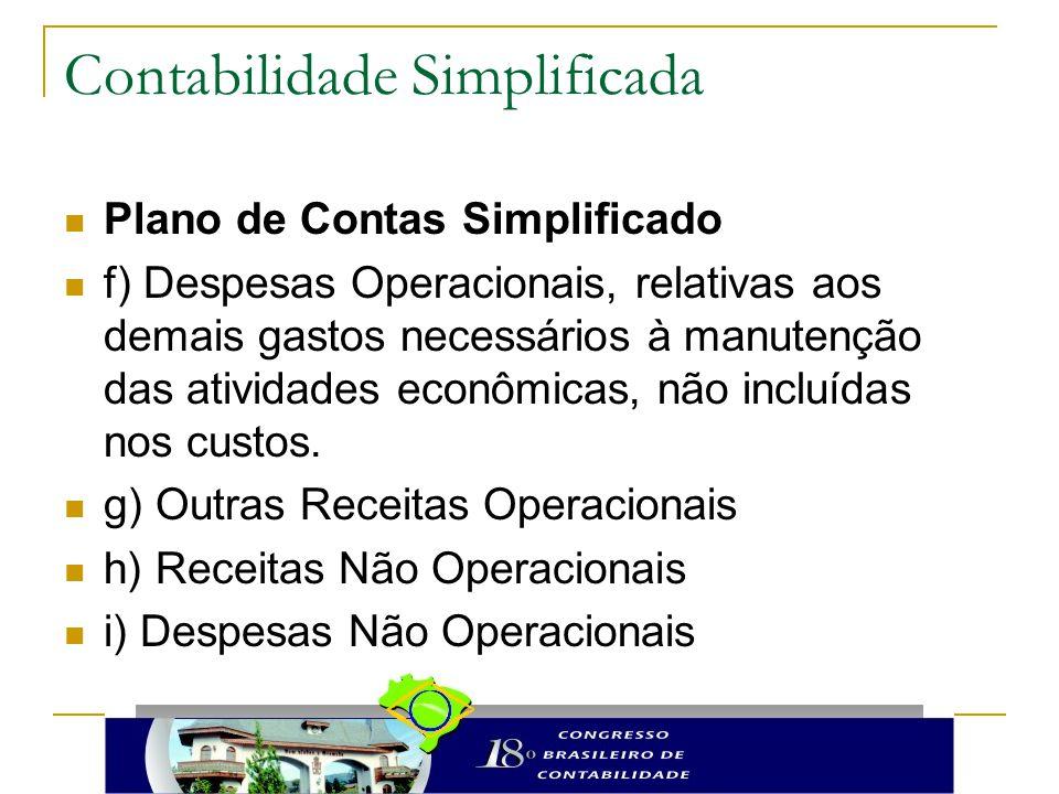 Contabilidade Simplificada Plano de Contas Simplificado f) Despesas Operacionais, relativas aos demais gastos necessários à manutenção das atividades econômicas, não incluídas nos custos.