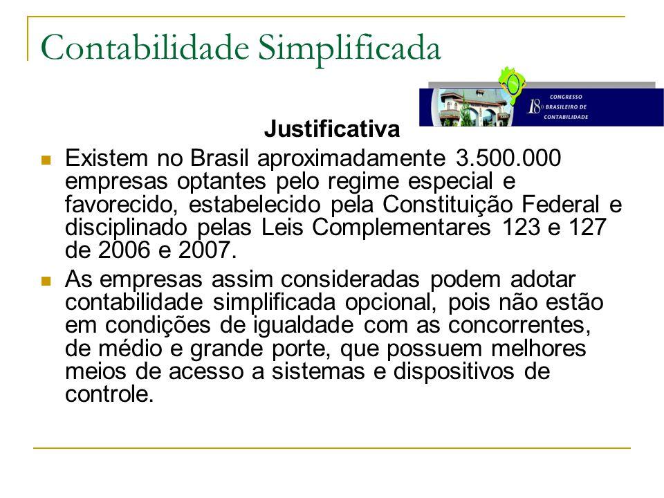 Contabilidade Simplificada Justificativa Existem no Brasil aproximadamente 3.500.000 empresas optantes pelo regime especial e favorecido, estabelecido pela Constituição Federal e disciplinado pelas Leis Complementares 123 e 127 de 2006 e 2007.