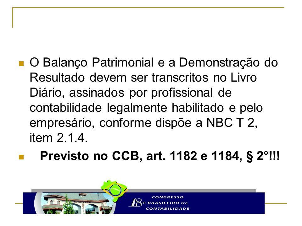 O Balanço Patrimonial e a Demonstração do Resultado devem ser transcritos no Livro Diário, assinados por profissional de contabilidade legalmente habi
