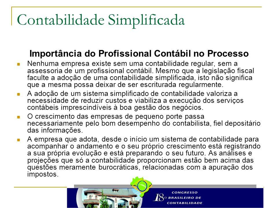 Contabilidade Simplificada Importância do Profissional Contábil no Processo Nenhuma empresa existe sem uma contabilidade regular, sem a assessoria de um profissional contábil.
