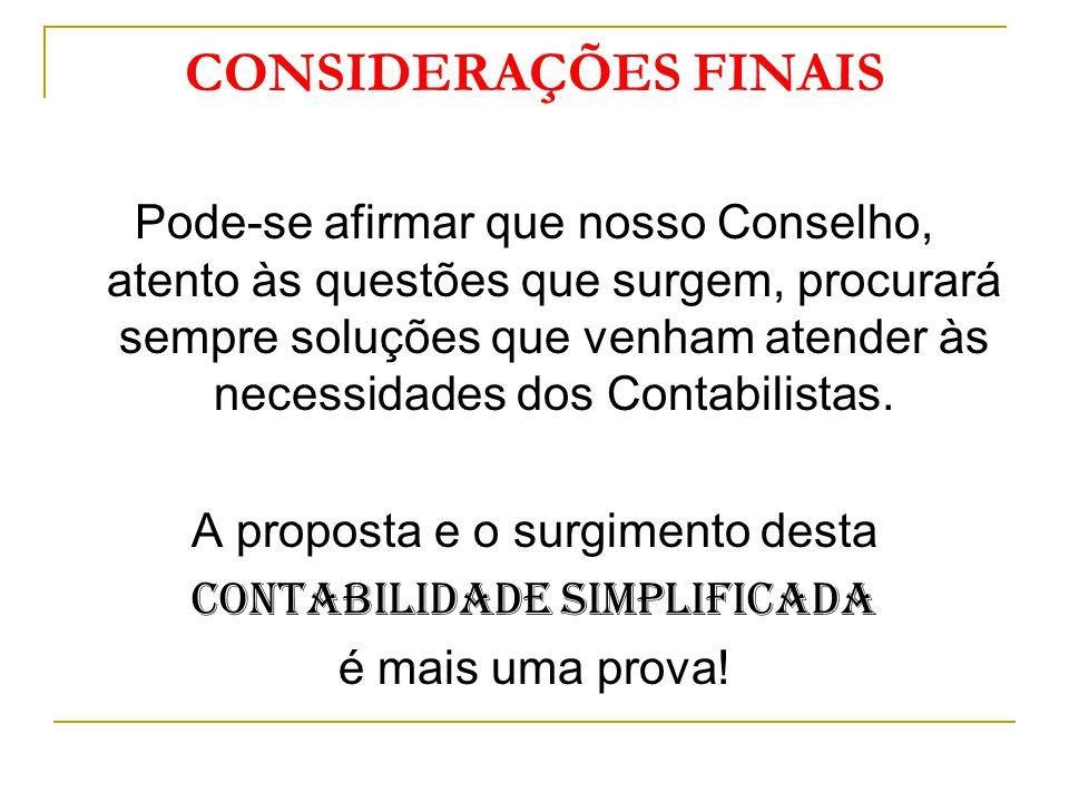 CONSIDERAÇÕES FINAIS Pode-se afirmar que nosso Conselho, atento às questões que surgem, procurará sempre soluções que venham atender às necessidades dos Contabilistas.