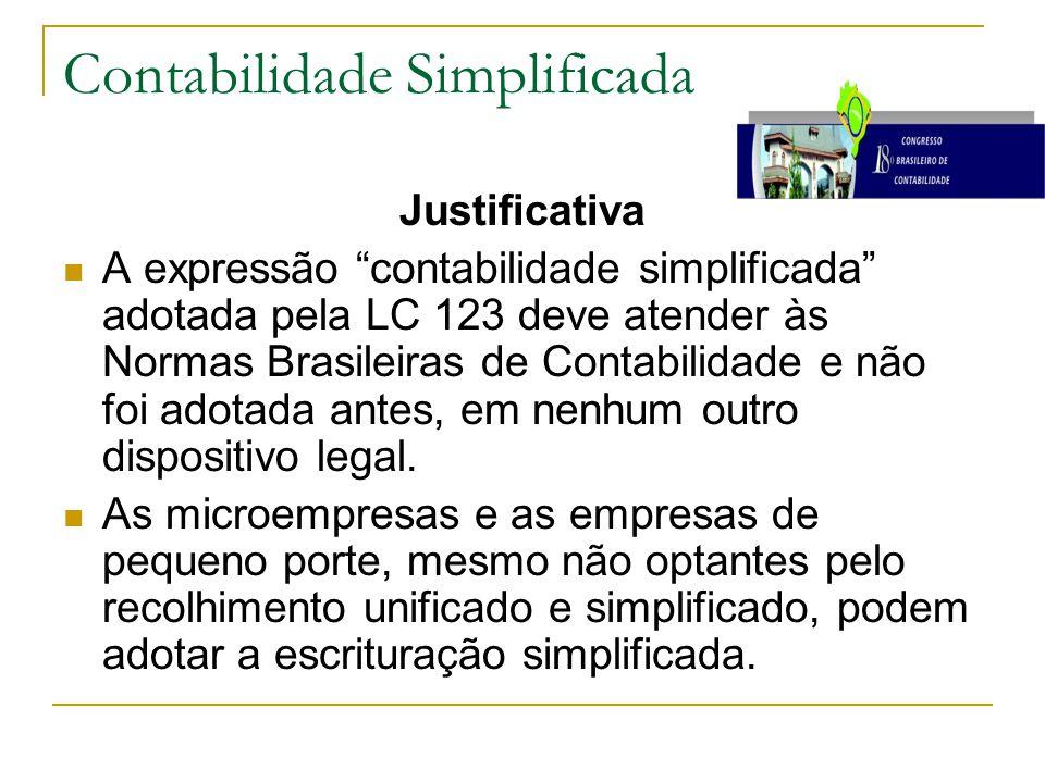 Justificativa A expressão contabilidade simplificada adotada pela LC 123 deve atender às Normas Brasileiras de Contabilidade e não foi adotada antes, em nenhum outro dispositivo legal.