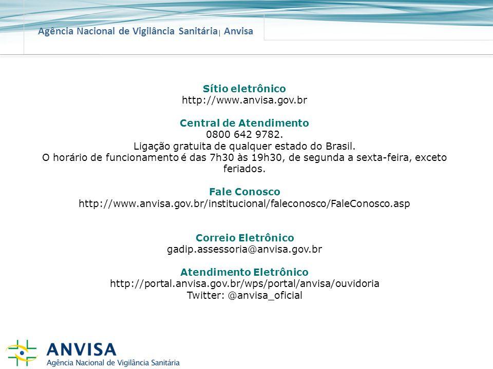 Agência Nacional de Vigilância Sanitária Anvisa Sítio eletrônico http://www.anvisa.gov.br Central de Atendimento 0800 642 9782. Ligação gratuita de qu