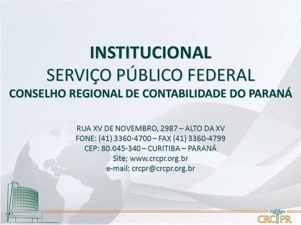 INSTITUCIONAL SERVIÇO PÚBLICO FEDERAL CONSELHO REGIONAL DE CONTABILIDADE DO PARANÁ RUA XV DE NOVEMBRO, 2987 – ALTO DA XV FONE: (41) 3360-4700 – FAX (41) 3360-4799 CEP: 80.045-340 – CURITIBA – PARANÁ Site: www.crcpr.org.br e-mail: crcpr@crcpr.org.br