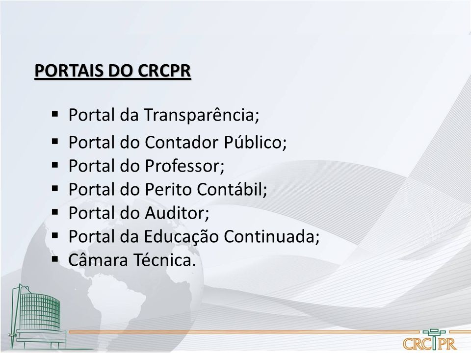 PORTAIS DO CRCPR  Portal da Transparência;  Portal do Contador Público;  Portal do Professor;  Portal do Perito Contábil;  Portal do Auditor;  P