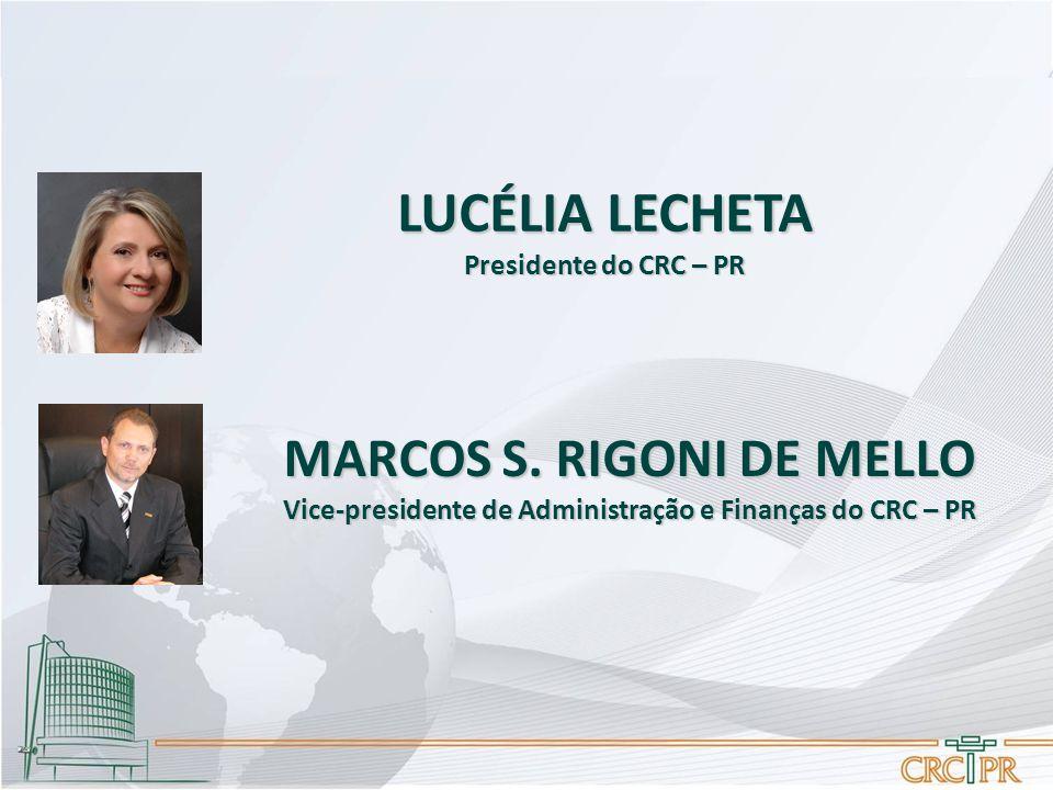 LUCÉLIA LECHETA Presidente do CRC – PR MARCOS S. RIGONI DE MELLO Vice-presidente de Administração e Finanças do CRC – PR