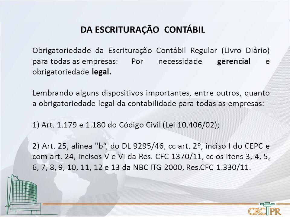 DA ESCRITURAÇÃO CONTÁBIL Obrigatoriedade da Escrituração Contábil Regular (Livro Diário) para todas as empresas:Por necessidade gerencial e obrigatori