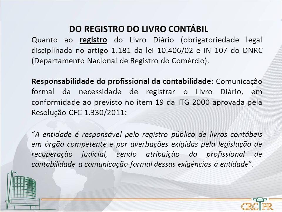 DO REGISTRO DO LIVRO CONTÁBIL Quanto ao registro do Livro Diário (obrigatoriedade legal disciplinada no artigo 1.181 da lei 10.406/02 e IN 107 do DNRC