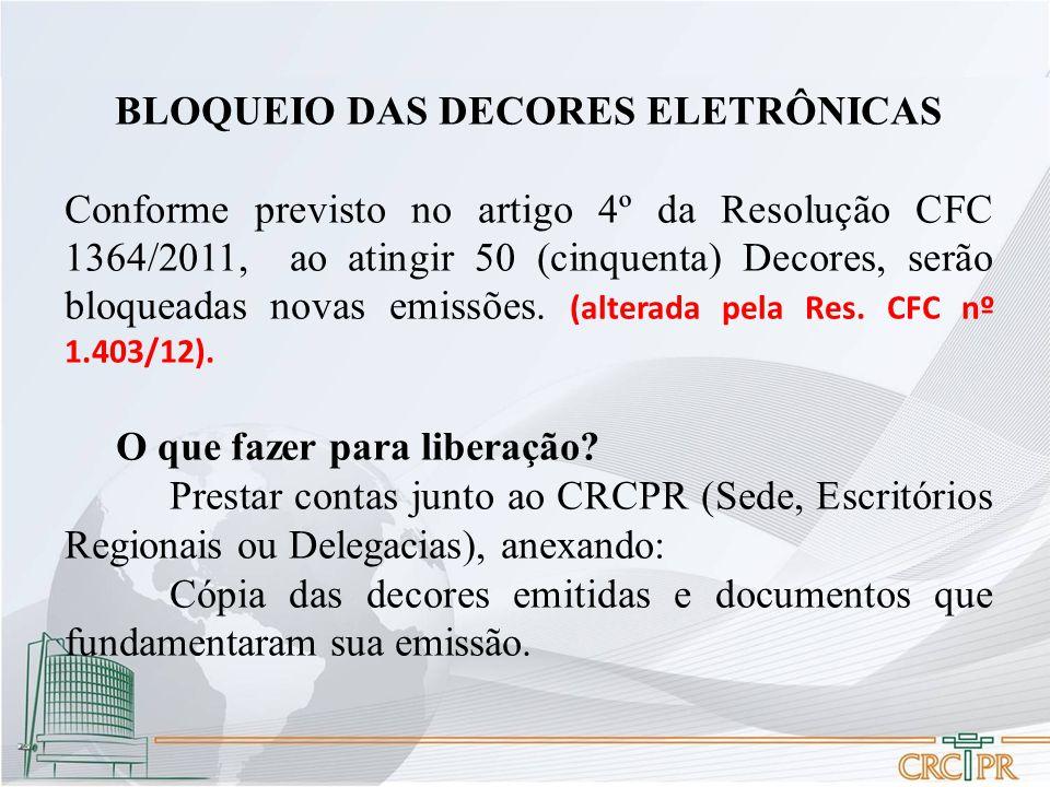 BLOQUEIO DAS DECORES ELETRÔNICAS Conforme previsto no artigo 4º da Resolução CFC 1364/2011, ao atingir 50 (cinquenta) Decores, serão bloqueadas novas emissões.