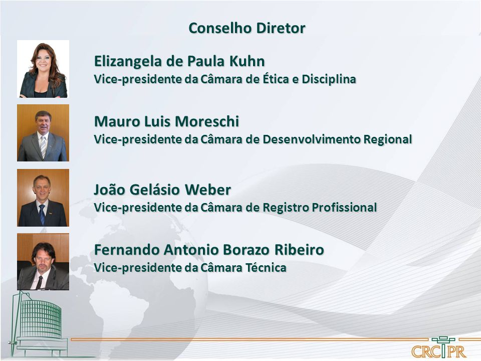 Conselho Diretor João Gelásio Weber Vice-presidente da Câmara de Registro Profissional Mauro Luis Moreschi Vice-presidente da Câmara de Desenvolviment